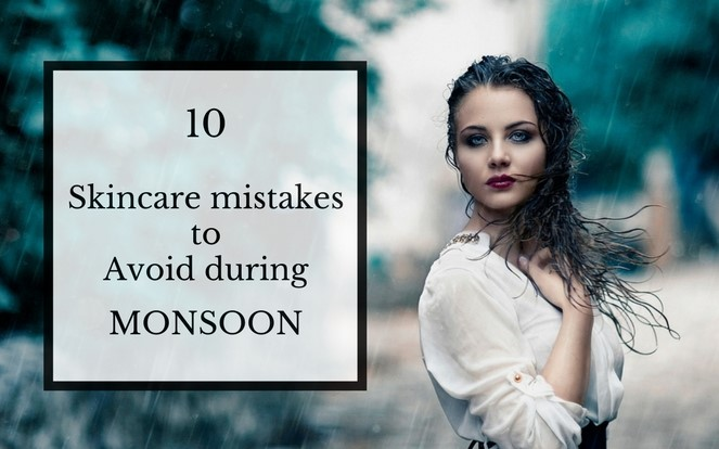 10 skincare mistakes to avoid during monsoon