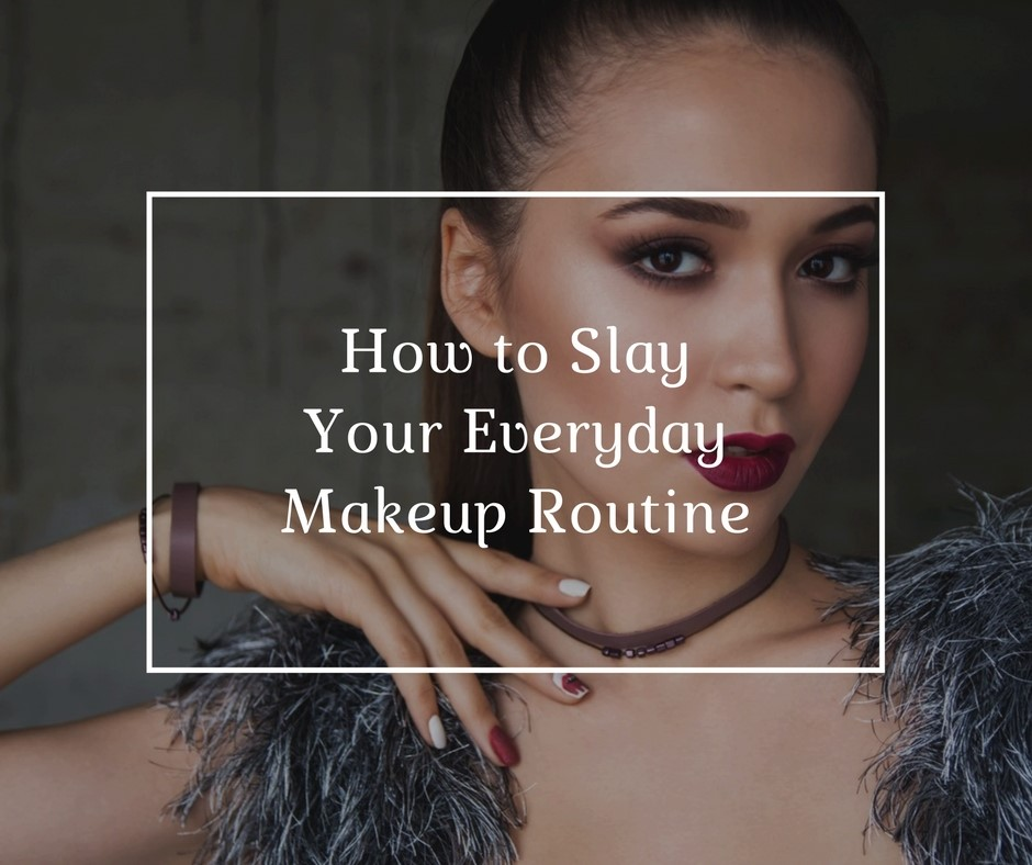 how to slay your everyday makeup routine