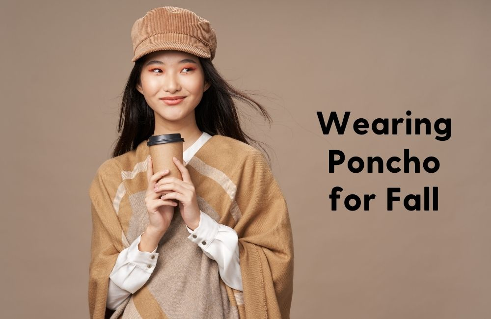 how to wear a poncho in fall