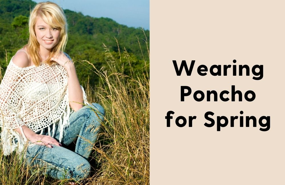 how to wear a poncho in spring