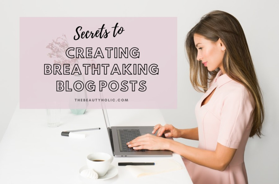 secrets to creating breathtaking blog posts