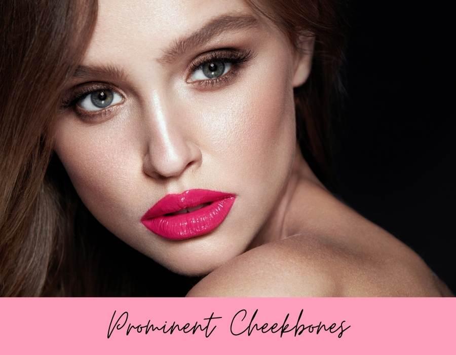 prominent cheekbones
